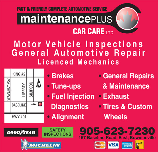Maintenance Plus Car Care Ltd (905-623-7230) - Display Ad - Exhaust Diagnostics Tires & Custom Alignment Wheels SAFETY 905-623-7230 INSPECTIONS 157 Baseline Road. East, Bowmanville Motor Vehicle Inspections General Automotive Repair Licenced Mechanics Brakes General Repairs Tune-ups & Maintenance Fuel Injection