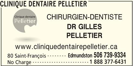 Clinique Dentaire Pelletier (506-739-9334) - Annonce illustrée======= - CLINIQUE DENTAIRE PELLETIER CHIRURGIEN-DENTISTE DR GILLES PELLETIER www.cliniquedentairepelletier.ca -------- Edmundston 506 739-9334 80 Saint-François ------------------------ 1 888 377-6431 No Charge