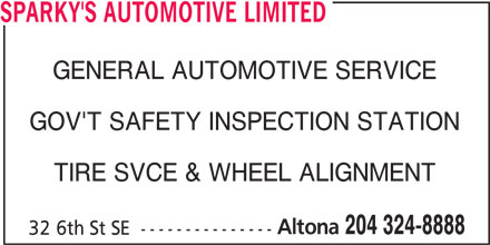 Sparky's Automotive Limited (204-324-8888) - Display Ad - SPARKY'S AUTOMOTIVE LIMITED GENERAL AUTOMOTIVE SERVICE GOV'T SAFETY INSPECTION STATION TIRE SVCE & WHEEL ALIGNMENT Altona 204 324-8888 32 6th St SE  ---------------