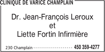 Clinique de Varice Champlain (450-359-4277) - Annonce illustrée======= - CLINIQUE DE VARICE CHAMPLAIN Dr. Jean-François Leroux et Liette Fortin Infirmière -------------------- 450 359-4277 230 Champlain