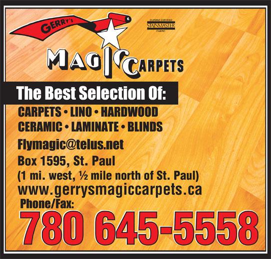 Gerry's Magic Carpets Ltd (780-645-5558) - Display Ad - 780 645-5558 CARPETS   LINO   HARDWOOD CERAMIC   LAMINATE   BLINDS Box 1595, St. Paul (1 mi. west, ½ mile north of St. Paul) www.gerrysmagiccarpets.ca
