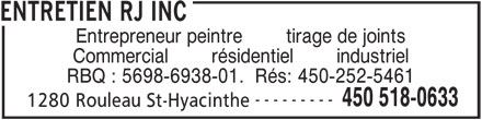 Entretien R J Inc (450-518-0633) - Annonce illustrée======= - ENTRETIEN RJ INC Entrepreneur peintre        tirage de joints Commercial        résidentiel        industriel RBQ : 5698-6938-01.  Rés: 450-252-5461 --------- 450 518-0633 1280 Rouleau St-Hyacinthe