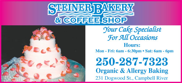 Steiner Bakery (250-287-7323) - Display Ad - 250-287-7323 Organic & Allergy Baking 231 Dogwood St., Campbell River For All Occasions Hours: Mon - Fri: 6am - 6:30pm   Sat: 6am - 6pm Your Cake Specialist
