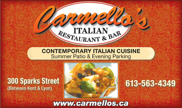 Carmello's Italian Restaurant (613-563-4349) - Display Ad - CONTEMPORARY ITALIAN CUISINE Summer Patio & Evening Parking 300 Sparks Street 613-563-4349 (Between Kent & Lyon) www.carmellos.ca ITALIAN