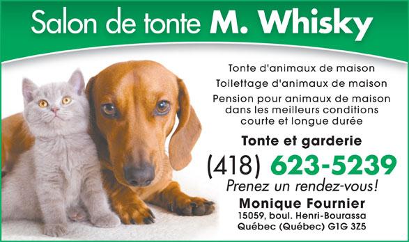 Salon de Tonte Monsieur Whisky Enr (418-623-5239) - Annonce illustrée======= - Tonte d'animaux de maison Toilettage d'animaux de maison Pension pour animaux de maison dans les meilleurs conditions courte et longue durée Tonte et garderie (418) 623-5239 Prenez un rendez-vous! Monique Fournier 15059, boul. Henri-Bourassa Québec (Québec) G1G 3Z5