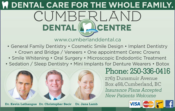 Cumberland Dental Centre (250-336-2006) - Display Ad - Phone: 250-336-0416 New Patients Welcome Dr. Kevin Lathangue Dr. Jana LambDr. Christopher Becir
