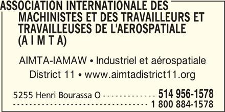 A I M T A District 11 (514-956-1578) - Annonce illustrée======= - ASSOCIATION INTERNATIONALE DES MACHINISTES ET DES TRAVAILLEURS ET TRAVAILLEUSES DE L'AEROSPATIALE (A I M T A) AIMTA-IAMAW  Industriel et aérospatiale District 11  www.aimtadistrict11.org 514 956-1578 5255 Henri Bourassa O ------------- --------------------------------- 1 800 884-1578