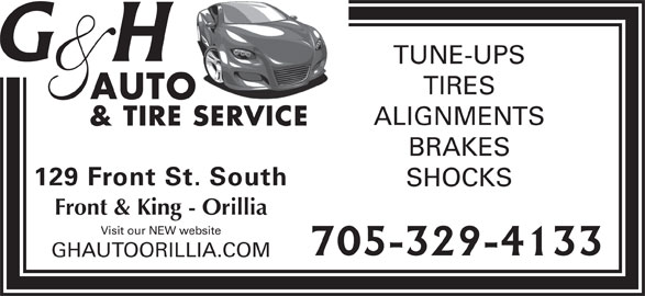 G & H Auto (705-329-4133) - Display Ad - TUNE-UPS TIRES AUTO ALIGNMENTS BRAKES 129 Front St. South SHOCKS Front & King - Orillia Visit our NEW website GHAUTOORILLIA.COM & TIRE SERVICE