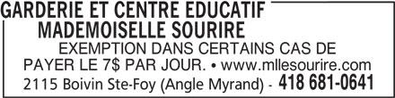 Garderie Et Centre Educatif Mademoiselle Sourire (418-681-0641) - Annonce illustrée======= - EXEMPTION DANS CERTAINS CAS DE PAYER LE 7$ PAR JOUR. ! www.mllesourire.com 418 681-0641 2115 Boivin Ste-Foy (Angle Myrand) - GARDERIE ET CENTRE EDUCATIF       MADEMOISELLE SOURIRE