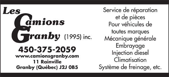 Les Camions Granby 1995 Inc  (450-375-2059) - Annonce illustrée======= - Climatisation 11 Rainville Granby (Québec) J2J 0B5 Système de freinage, etc. Service de réparation et de pièces Pour véhicules de toutes marques Mécanique générale Embrayage 450-375-2059 Injection diesel www.camionsgranby.com