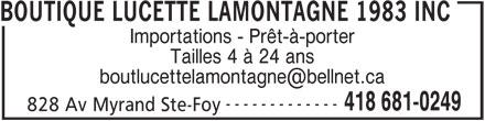 Boutique Lucette Lamontagne (418-681-0249) - Annonce illustrée======= - BOUTIQUE LUCETTE LAMONTAGNE 1983 INC Tailles 4 à 24 ans ------------- 418 681-0249 828 Av Myrand Ste-Foy Importations - Prêt-à-porter