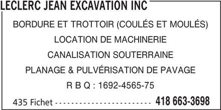 Leclerc Jean Excavation Inc (418-663-3698) - Annonce illustrée======= - LECLERC JEAN EXCAVATION INC BORDURE ET TROTTOIR (COULÉS ET MOULÉS) LOCATION DE MACHINERIE CANALISATION SOUTERRAINE PLANAGE & PULVÉRISATION DE PAVAGE R B Q : 1692-4565-75 418 663-3698 435 Fichet ------------------------
