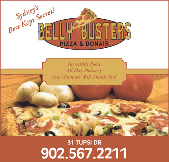 Belly Busters Pizza & Donair (902-567-2211) - Annonce illustrée======= - Best Kept Secret! Sydney s Incredible Food All Day Delivery Your Stomach Will Thank You! 31 TUPSI DR 902.567.2211