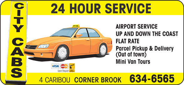 City Cabs (709-634-6565) - Annonce illustrée======= - 24 HOUR SERVICE CITY CAB AIRPORT SERVICE UP AND DOWN THE COAST FLAT RATE Parcel Pickup & Delivery (Out of town) Mini Van Tours Upon Request 4 CARIBOU CORNER BROOK 634-6565
