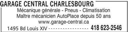 Garage Central Charlesbourg (418-623-2546) - Annonce illustrée======= - GARAGE CENTRAL CHARLESBOURG Mécanique générale - Pneus - Climatisation Maître mécanicien AutoPlace depuis 50 ans www.garage-central.ca ----------------- 418 623-2546 1495 Bd Louis XIV