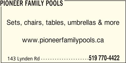 Pioneer Family Pools (519-770-4422) - Display Ad - Sets, chairs, tables, umbrellas & more www.pioneerfamilypools.ca 519 770-4422 143 Lynden Rd --------------------- PIONEER FAMILY POOLS Sets, chairs, tables, umbrellas & more www.pioneerfamilypools.ca 519 770-4422 143 Lynden Rd --------------------- PIONEER FAMILY POOLS