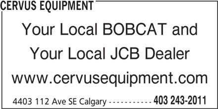Cervus Equipment (403-243-2011) - Display Ad - CERVUS EQUIPMENT Your Local BOBCAT and Your Local JCB Dealer www.cervusequipment.com 403 243-2011 4403 112 Ave SE Calgary -----------
