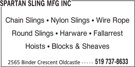 Spartan Sling MFG Inc (519-737-8633) - Display Ad - SPARTAN SLING MFG INC Chain Slings  Nylon Slings  Wire Rope Round Slings  Harware  Fallarrest Hoists  Blocks & Sheaves 519 737-8633 2565 Binder Crescent Oldcastle -----