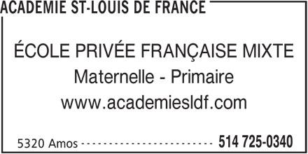 Académie St-Louis de France (514-725-0340) - Annonce illustrée======= - ACADEMIE ST-LOUIS DE FRANCE ÉCOLE PRIVÉE FRANÇAISE MIXTE Maternelle - Primaire www.academiesldf.com ------------------------ 514 725-0340 5320 Amos