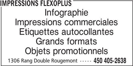 Impressions Flexoplus (450-405-2638) - Annonce illustrée======= - IMPRESSIONS FLEXOPLUS Impressions commerciales Infographie Etiquettes autocollantes Grands formats Objets promotionnels 1306 Rang Double Rougemont ----- 450 405-2638