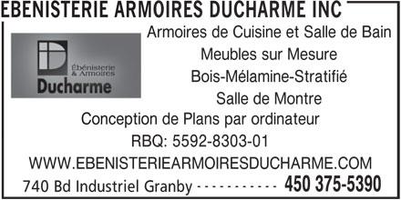 Ebenisterie Armoires Ducharme Inc (450-375-5390) - Annonce illustrée======= - EBENISTERIE ARMOIRES DUCHARME INC Armoires de Cuisine et Salle de Bain Meubles sur Mesure Bois-Mélamine-Stratifié Salle de Montre Conception de Plans par ordinateur RBQ: 5592-8303-01 WWW.EBENISTERIEARMOIRESDUCHARME.COM ----------- 450 375-5390 740 Bd Industriel Granby