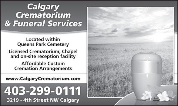 Calgary Crematorium (403-299-0111) - Display Ad - Calgary Crematorium & Funeral Services Located within Queens Park Cemetery Licensed Crematorium, Chapel and on-site reception facility Affordable Custom Cremation Arrangements www.CalgaryCrematorium.com 403-299-0111 3219 - 4th Street NW Calgary
