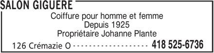 Salon Giguère (418-525-6736) - Annonce illustrée======= - SALON GIGUERE Coiffure pour homme et femme Depuis 1925 Propriétaire Johanne Plante ------------------- 418 525-6736 126 Crémazie O