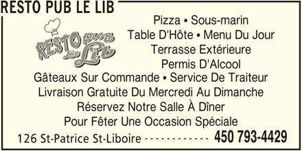 Resto Pub Le Lib (450-793-4429) - Annonce illustrée======= - RESTO PUB LE LIB Pizza  Sous-marin Table D'Hôte  Menu Du Jour Terrasse Extérieure Permis D'Alcool Gâteaux Sur Commande  Service De Traiteur Livraison Gratuite Du Mercredi Au Dimanche Réservez Notre Salle À Dîner Pour Fêter Une Occasion Spéciale ------------ 450 793-4429 126 St-Patrice St-Liboire