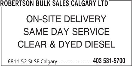 Robertson Bulk Sales Calgary Ltd (403-531-5700) - Display Ad - ROBERTSON BULK SALES CALGARY LTD ON-SITE DELIVERY SAME DAY SERVICE CLEAR & DYED DIESEL 403 531-5700 6811 52 St SE Calgary --------------