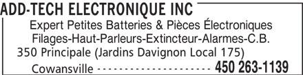 Add-Tech Electronique Inc (450-263-1139) - Annonce illustrée======= - ADD-TECH ELECTRONIQUE INC Expert Petites Batteries & Pièces Électroniques Filages-Haut-Parleurs-Extincteur-Alarmes-C.B. 350 Principale (Jardins Davignon Local 175) --------------------- 450 263-1139 Cowansville