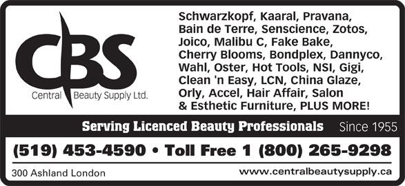 Central Beauty Supply Ltd (519-453-4590) - Display Ad - Schwarzkopf, Kaaral, Pravana, Bain de Terre, Senscience, Zotos, Joico, Malibu C, Fake Bake, Cherry Blooms, Bondplex, Dannyco, Wahl, Oster, Hot Tools, NSI, Gigi, Clean 'n Easy, LCN, China Glaze, Orly, Accel, Hair Affair, Salon & Esthetic Furniture, PLUS MORE! Serving Licenced Beauty Professionals Since 1955 (519) 453-4590   Toll Free 1 (800) 265-9298 www.centralbeautysupply.ca 300 Ashland London