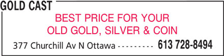 Gold Cast (613-728-8494) - Display Ad - GOLD CAST BEST PRICE FOR YOUR OLD GOLD, SILVER & COIN 613 728-8494 377 Churchill Av N Ottawa ---------