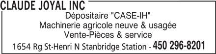 """Claude Joyal Inc (450-296-8201) - Annonce illustrée======= - CLAUDE JOYAL INC Dépositaire """"CASE-IH"""" Machinerie agricole neuve & usagée Vente-Pièces & service 450 296-8201 1654 Rg St-Henri N Stanbridge Station -"""