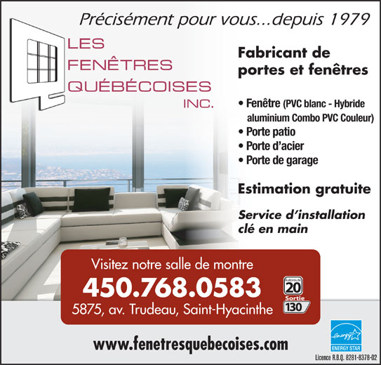 Les Fenêtres Québecoises Inc (450-774-1244) - Annonce illustrée======= - clé en mainclé en main Visitez notre salle de montre 450.768.0583 5875, av. Trudeau, Saint-Hyacinthe www.fenetresquebecoises.com ENERGYSTAR Licence R.B.Q. 8281-8378-02 Précisément pour vous...depuis 1979 Fabricant de portes et fenêtres Fenêtre (PVC blanc - Hybride aluminium Combo PVC Couleur) Porte patio Porte d acier Porte de garage Estimation gratuite Service d installationService d installation