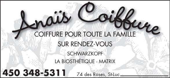 Anaïs Coiffure (450-348-5311) - Annonce illustrée======= - COIFFURE POUR TOUTE LA FAMILLECOIFFURE POUR TOUTE LA FAMILLE Anaïs Coiffur SUR RENDEZ-VOUSSUR RENDEZ-VOUS SCHWARZKOPFSCHWARZKOPF LA BIOSTHÉTIQUE - MATRIX 450 348-5311 74 des Roses, St-Luc
