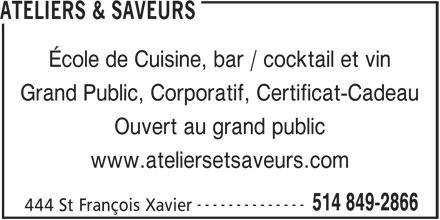 Atelier Et Saveurs (514-849-2866) - Annonce illustrée======= - ATELIERS & SAVEURS École de Cuisine, bar / cocktail et vin Grand Public, Corporatif, Certificat-Cadeau Ouvert au grand public www.ateliersetsaveurs.com -------------- 514 849-2866 444 St François Xavier