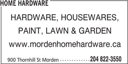 Home Hardware (204-822-3550) - Display Ad - HOME HARDWARE HARDWARE, HOUSEWARES, PAINT, LAWN & GARDEN www.mordenhomehardware.ca 204 822-3550 900 Thornhill St Morden -------------