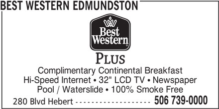 "Best Western Plus (1-877-772-3297) - Annonce illustrée======= - BEST WESTERN EDMUNDSTON Complimentary Continental Breakfast Hi-Speed Internet ! 32"" LCD TV ! Newspaper Pool / Waterslide ! 100% Smoke Free 280 Blvd Hebert ------------------- 506 739-0000"