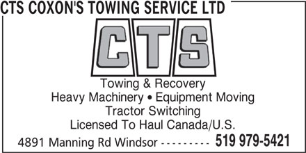 CTS Coxon's Towing Service (2000) Ltd (519-979-5421) - Display Ad - CTS COXON'S TOWING SERVICE LTD Towing & Recovery Tractor Switching Licensed To Haul Canada/U.S. 519 979-5421 4891 Manning Rd Windsor --------- Heavy Machinery  Equipment Moving
