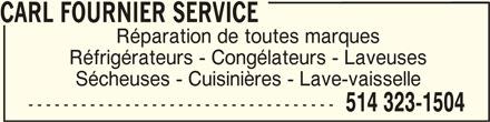 Carl Fournier Service (514-323-1504) - Annonce illustrée======= - CARL FOURNIER SERVICE Réparation de toutes marques Réfrigérateurs - Congélateurs - Laveuses Sécheuses - Cuisinières - Lave-vaisselle ----------------------------------- 514 323-1504 CARL FOURNIER SERVICE