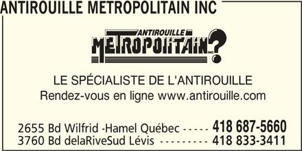 Antirouille Métropolitain Inc (418-687-5660) - Annonce illustrée======= - ANTIROUILLE METROPOLITAIN INC LE SPÉCIALISTE DE L'ANTIROUILLE Rendez-vous en ligne www.antirouille.com 418 687-5660 2655 Bd Wilfrid -Hamel Québec ----- 3760 Bd delaRiveSud Lévis --------- 418 833-3411