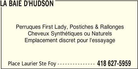 Hudson's Bay (418-627-5959) - Display Ad - LA BAIE D'HUDSON Perruques First Lady, Postiches & Rallonges Cheveux Synthétiques ou Naturels Emplacement discret pour l'essayage Place Laurier Ste Foy --------------- 418 627-5959 LA BAIE D'HUDSON Perruques First Lady, Postiches & Rallonges Cheveux Synthétiques ou Naturels Emplacement discret pour l'essayage Place Laurier Ste Foy --------------- 418 627-5959