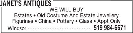 Janet's Antiques (519-984-6671) - Display Ad - JANET'S ANTIQUES WE WILL BUY Estates  Old Costume And Estate Jewellery Figurines  China  Pottery  Glass  Appt Only 519 984-6671 Windsor --------------------------