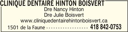 Clinique Dentaire Hinton Boisvert (418-842-0753) - Annonce illustrée======= - CLINIQUE DENTAIRE HINTON BOISVERTCLINIQUE DENTAIRE HINTON BOISVERT CLINIQUE DENTAIRE HINTON BOISVERT 1501 de la Faune ------------------ CLINIQUE DENTAIRE HINTON BOISVERTCLINIQUE DENTAIRE HINTON BOISVERT Dre Nancy Hinton Dre Julie Boisvert www.cliniquedentairehintonboisvert.ca 418 842-0753