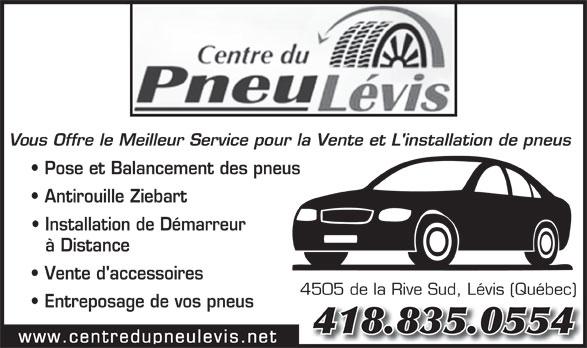 Centre du Pneu Lévis (2006) Inc (418-835-0554) - Annonce illustrée======= - Vous Offre le Meilleur Service pour la Vente et L'installation de pneus Pose et Balancement des pneus Antirouille Ziebart Installation de Démarreur à Distance Vente d'accessoires 4505 de la Rive Sud, Lévis (Québec) Entreposage de vos pneus 418.835.0554 www.centredupneulevis.net