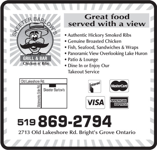 Skeeter Barlow's (519-869-2794) - Annonce illustrée======= - Great food served with a view Authentic Hickory Smoked Ribs Genuine Broasted Chicken Fish, Seafood, Sandwiches & Wraps Panoramic View Overlooking Lake Huron Patio & Lounge Chicken n' Ribs Dine In or Enjoy Our Takeout Service Old Lakeshore Rd. Skeeter Barlow s Waterworks Side Rd. 519 869-2794 2713 Old Lakeshore Rd. Bright's Grove Ontario