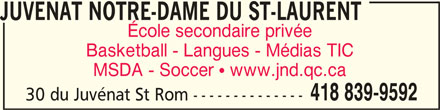 Juvénat Notre-Dame (418-839-9592) - Annonce illustrée======= - École secondaire privée Basketball - Langues - Médias TIC MSDA - Soccer  www.jnd.qc.ca 418 839-9592 30 du Juvénat St Rom -------------- JUVENAT NOTRE-DAME DU ST-LAURENT