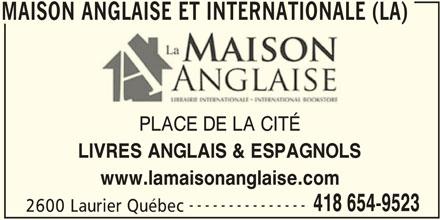 La Maison Anglaise et Internationale (418-654-9523) - Annonce illustrée======= - MAISON ANGLAISE ET INTERNATIONALE (LA) PLACE DE LA CITÉ LIVRES ANGLAIS & ESPAGNOLS www.lamaisonanglaise.com --------------- 418 654-9523 2600 Laurier Québec MAISON ANGLAISE ET INTERNATIONALE (LA)
