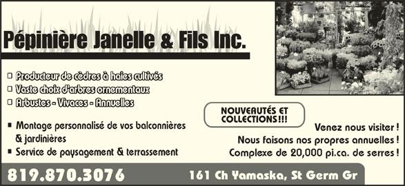 Pépinière Janelle & Fils Inc. (819-395-4314) - Annonce illustrée======= - Pépinière Janelle & Fils Inc. NOUVEAUTÉS ET COLLECTIONS !!! Montage personnalisé de vos balconnières Venez nous visiter Nous faisons nos propres annuelles 161 Ch Yamaska, St Germ Gr