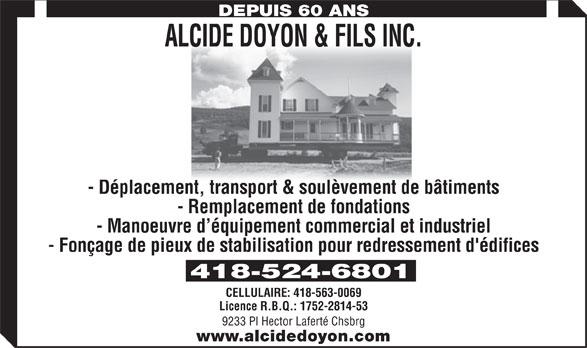 Alcide Doyon & Fils Inc (418-524-6801) - Annonce illustrée======= - - Fonçage de pieux de stabilisation pour redressement d'édifices 418-524-6801 CELLULAIRE: 418-563-0069 Licence R.B.Q.: 1752-2814-53 9233 Pl Hector Laferté Chsbrg www.alcidedoyon.com DEPUIS 60 ANS ALCIDE DOYON & FILS INC. - Déplacement, transport & soulèvement de bâtiments - Remplacement de fondations - Manoeuvre d équipement commercial et industriel